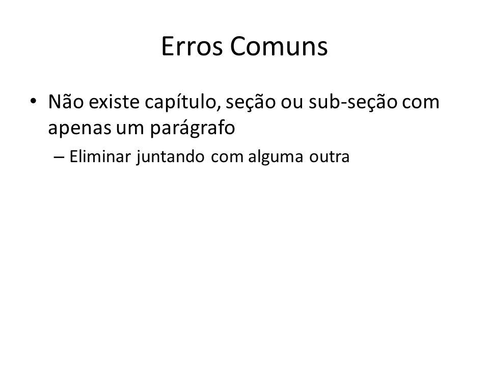 Erros Comuns Não existe capítulo, seção ou sub-seção com apenas um parágrafo.