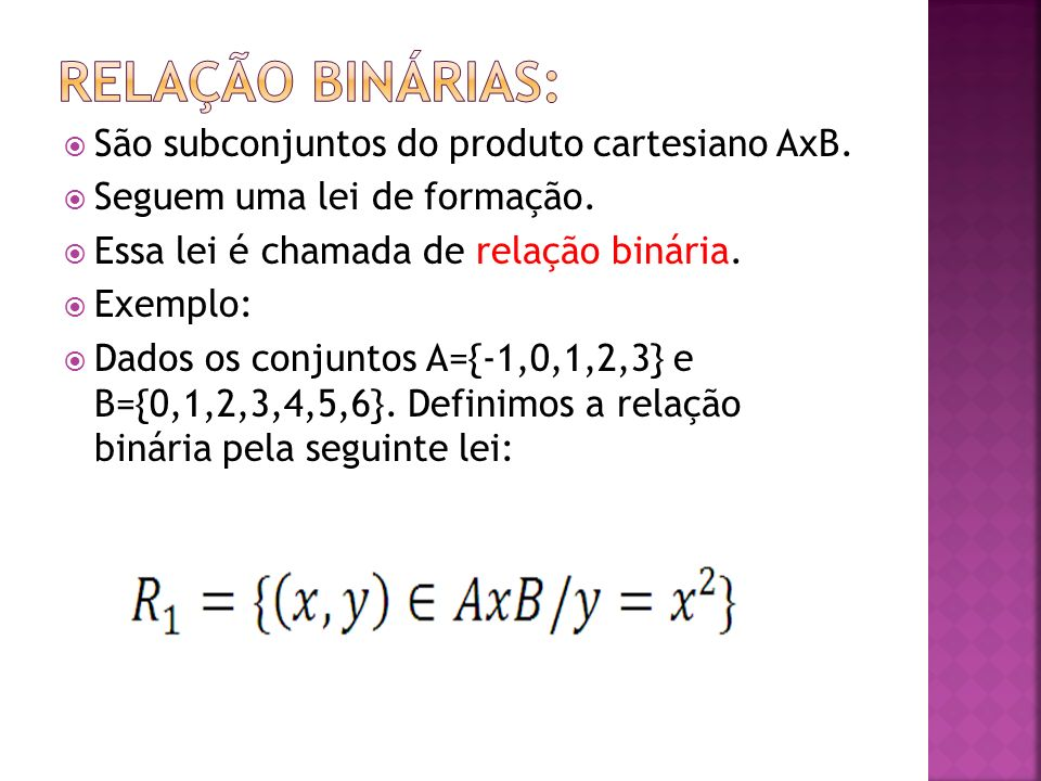 Relação binárias: São subconjuntos do produto cartesiano AxB.