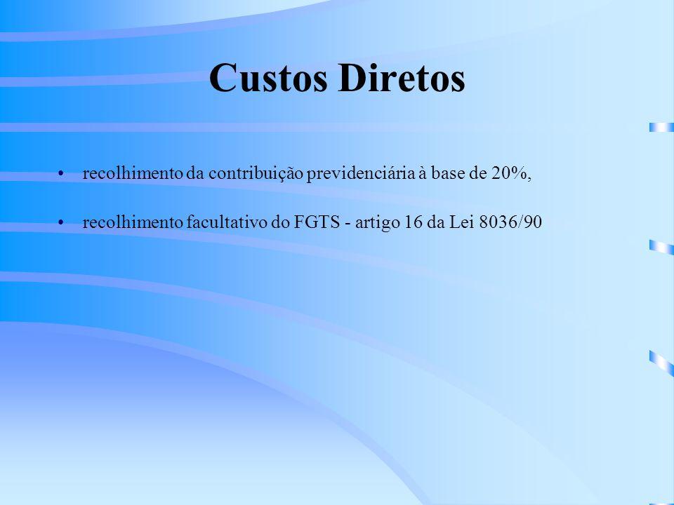 Custos Diretos recolhimento da contribuição previdenciária à base de 20%, recolhimento facultativo do FGTS - artigo 16 da Lei 8036/90.