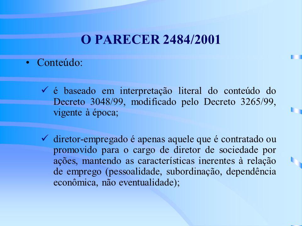 O PARECER 2484/2001 Conteúdo: é baseado em interpretação literal do conteúdo do Decreto 3048/99, modificado pelo Decreto 3265/99, vigente à época;