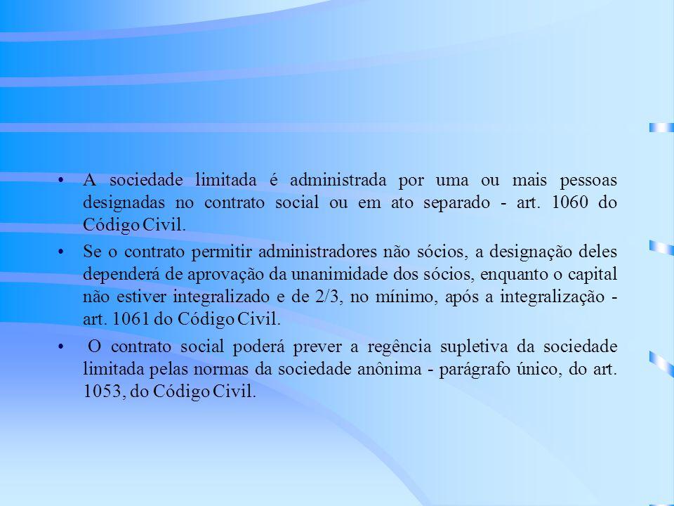 A sociedade limitada é administrada por uma ou mais pessoas designadas no contrato social ou em ato separado - art. 1060 do Código Civil.