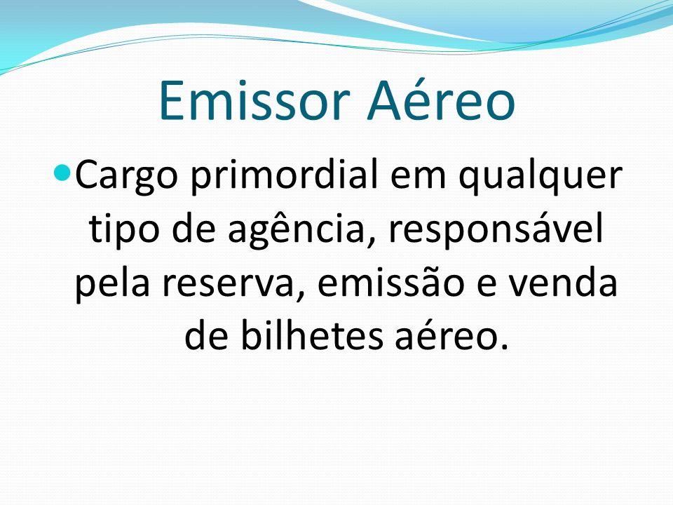 Emissor Aéreo Cargo primordial em qualquer tipo de agência, responsável pela reserva, emissão e venda de bilhetes aéreo.