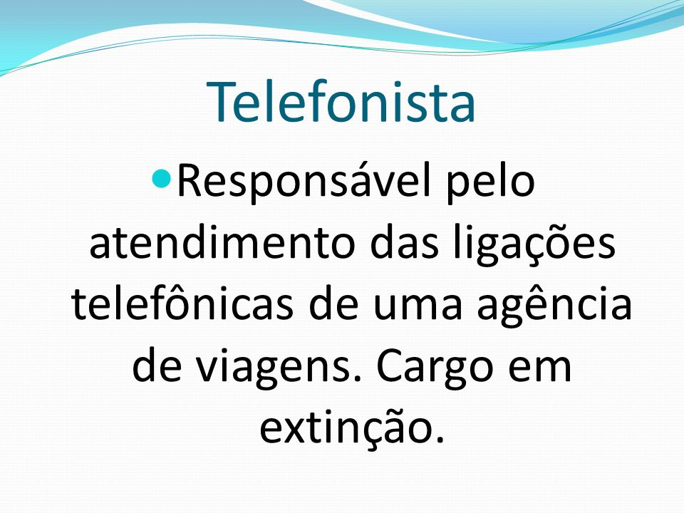 Telefonista Responsável pelo atendimento das ligações telefônicas de uma agência de viagens.