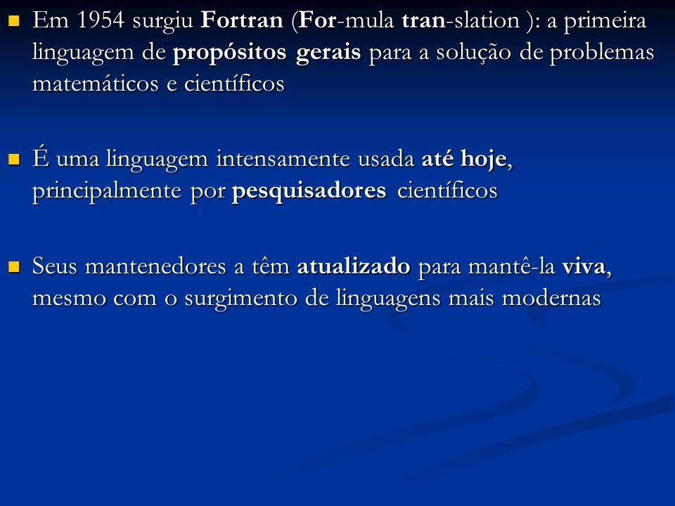Em 1954 surgiu Fortran (For-mula tran-slation ): a primeira linguagem de propósitos gerais para a solução de problemas matemáticos e científicos