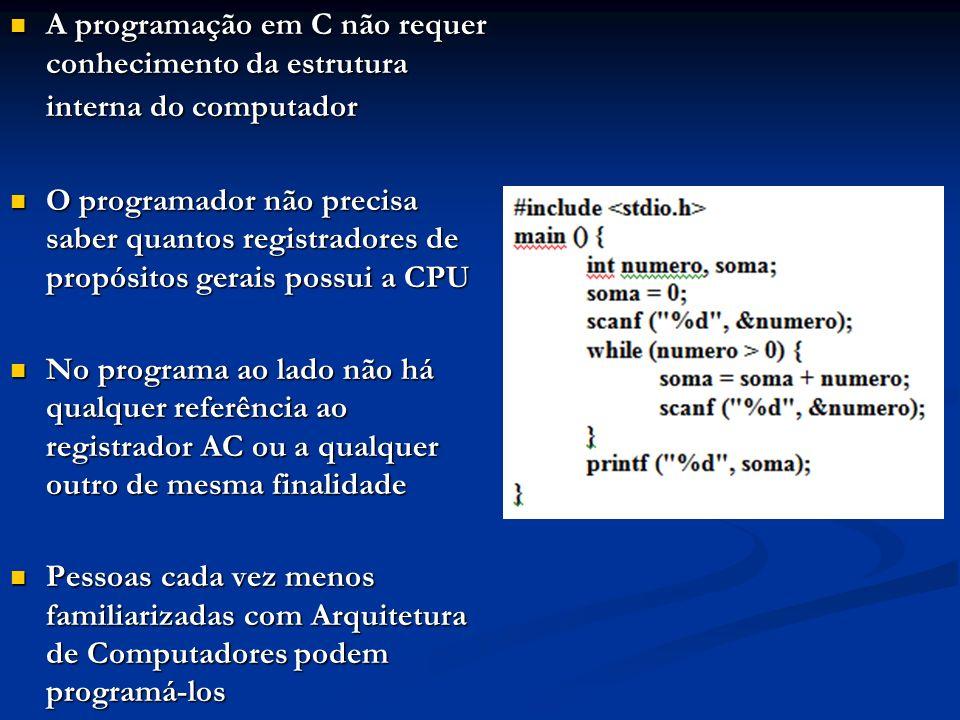 A programação em C não requer conhecimento da estrutura interna do computador