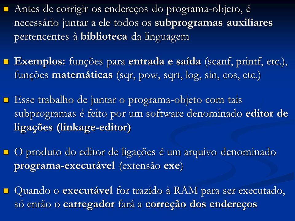 Antes de corrigir os endereços do programa-objeto, é necessário juntar a ele todos os subprogramas auxiliares pertencentes à biblioteca da linguagem