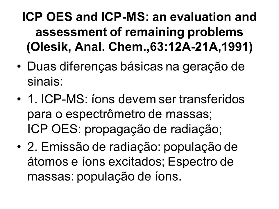 ICP OES and ICP-MS: an evaluation and assessment of remaining problems (Olesik, Anal. Chem.,63:12A-21A,1991)
