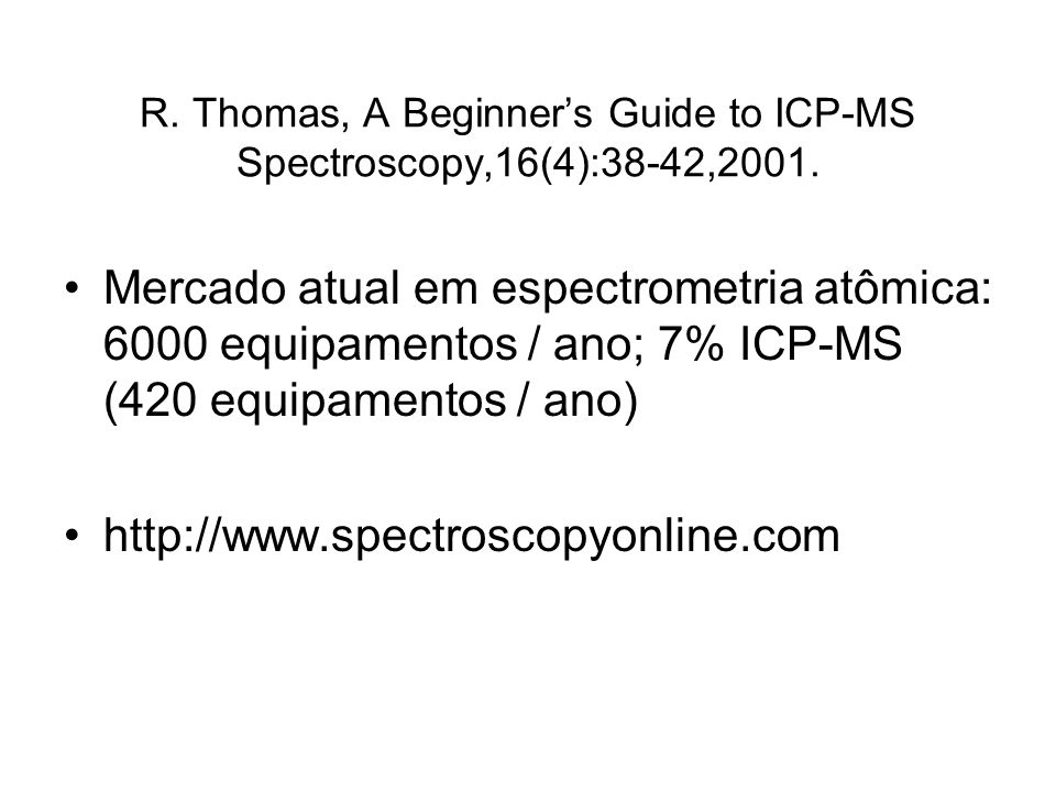 R. Thomas, A Beginner's Guide to ICP-MS Spectroscopy,16(4):38-42,2001.