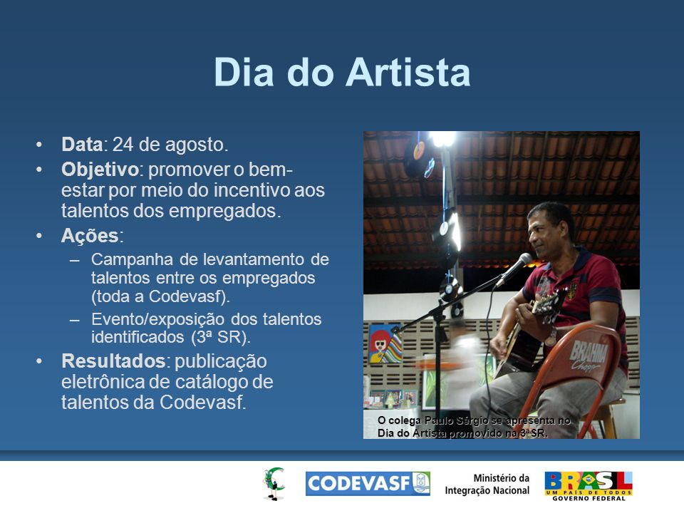 Dia do Artista Data: 24 de agosto.
