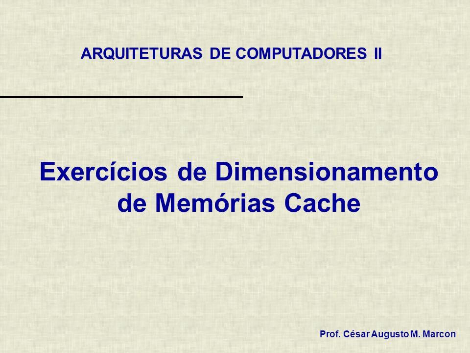 Exercícios de Dimensionamento de Memórias Cache