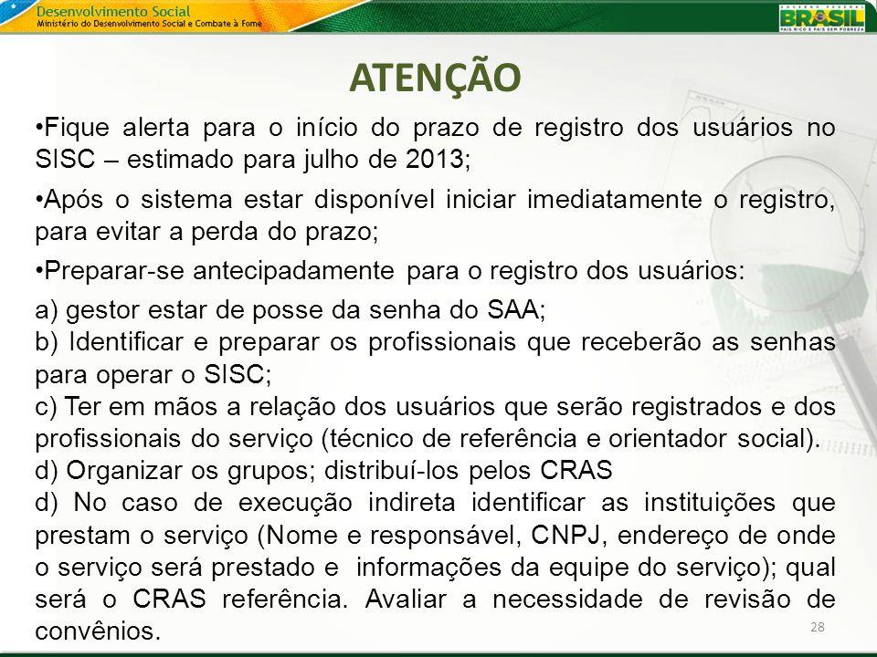 ATENÇÃO Fique alerta para o início do prazo de registro dos usuários no SISC – estimado para julho de 2013;