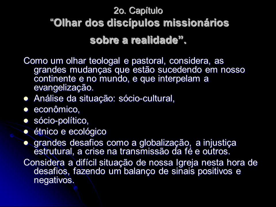 2o. Capítulo Olhar dos discípulos missionários sobre a realidade .