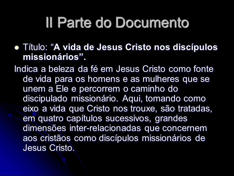 II Parte do Documento Título: A vida de Jesus Cristo nos discípulos missionários .