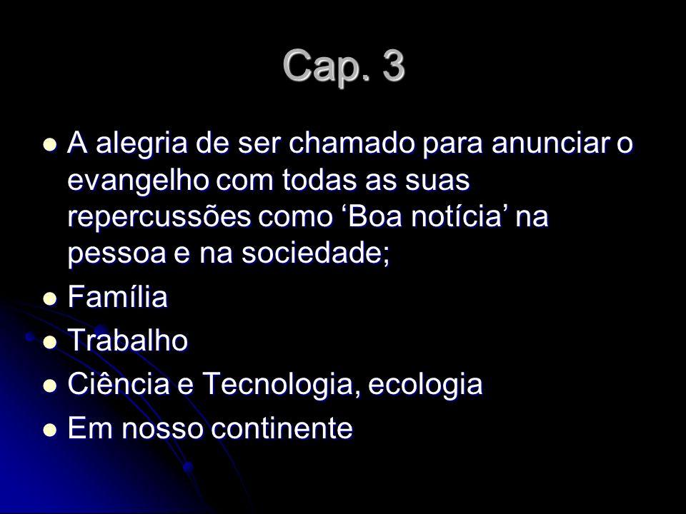 Cap. 3 A alegria de ser chamado para anunciar o evangelho com todas as suas repercussões como 'Boa notícia' na pessoa e na sociedade;