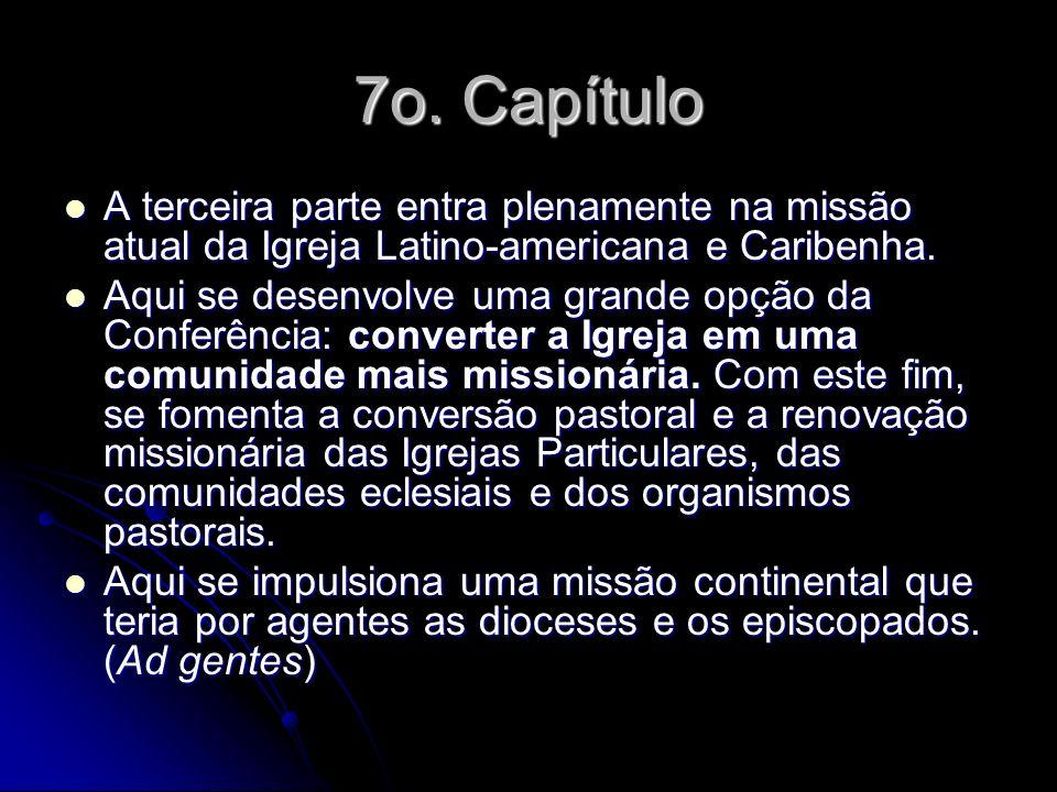 7o. Capítulo A terceira parte entra plenamente na missão atual da Igreja Latino-americana e Caribenha.