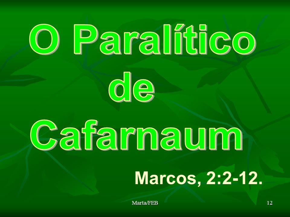 O Paralítico de Cafarnaum Marcos, 2:2-12. Marta/FEB