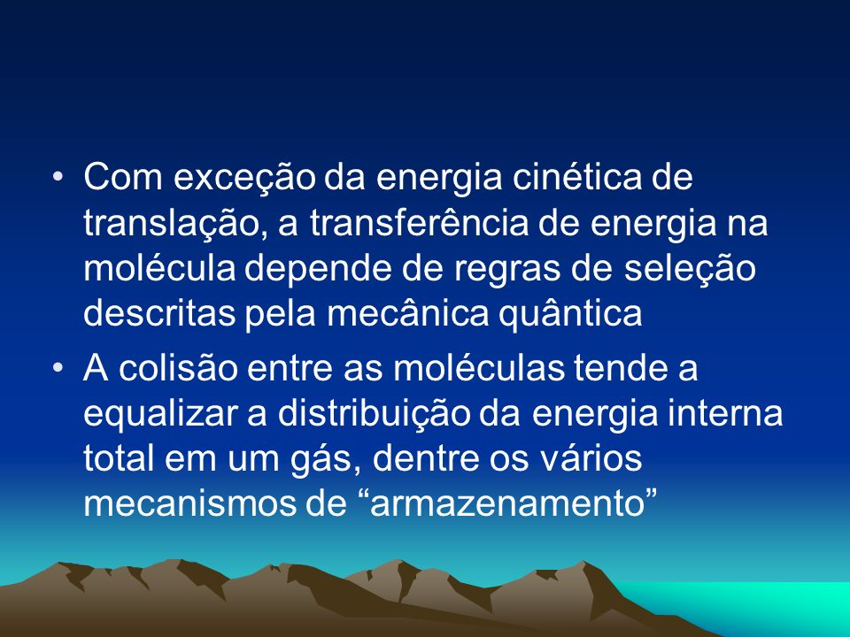Com exceção da energia cinética de translação, a transferência de energia na molécula depende de regras de seleção descritas pela mecânica quântica