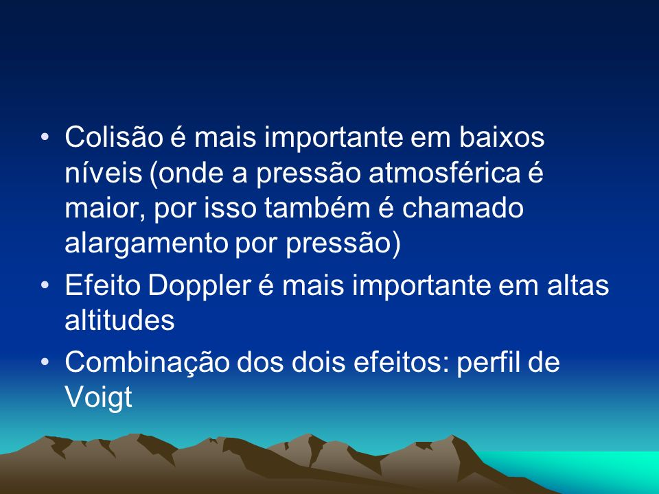 Colisão é mais importante em baixos níveis (onde a pressão atmosférica é maior, por isso também é chamado alargamento por pressão)