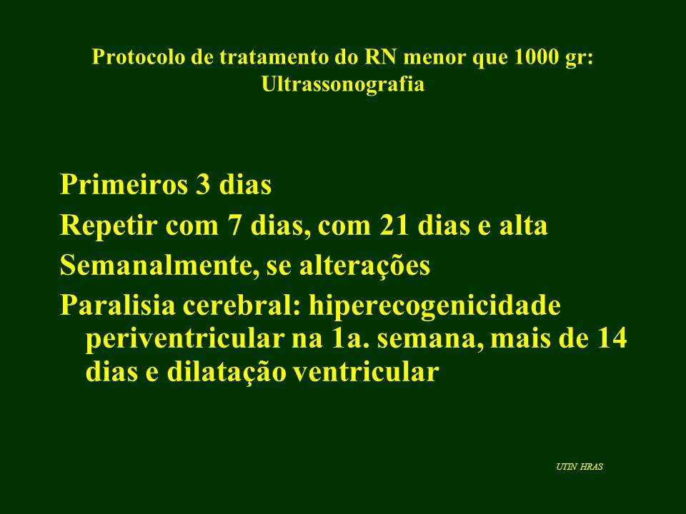 Protocolo de tratamento do RN menor que 1000 gr: Ultrassonografia