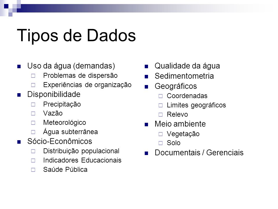 Tipos de Dados Uso da água (demandas) Disponibilidade Sócio-Econômicos