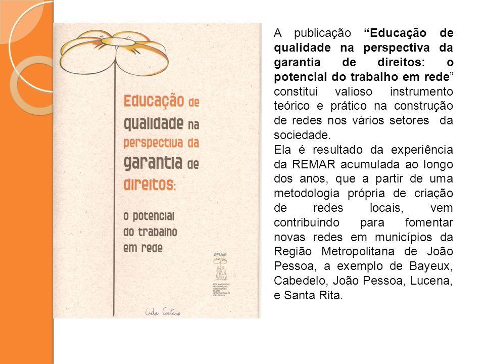 A publicação Educação de qualidade na perspectiva da garantia de direitos: o potencial do trabalho em rede constitui valioso instrumento teórico e prático na construção de redes nos vários setores da sociedade.