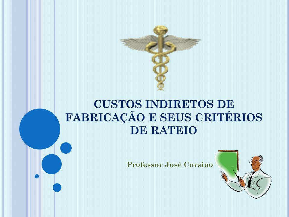 CUSTOS INDIRETOS DE FABRICAÇÃO E SEUS CRITÉRIOS DE RATEIO