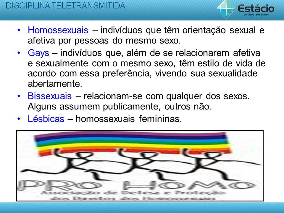 Homossexuais – indivíduos que têm orientação sexual e afetiva por pessoas do mesmo sexo.