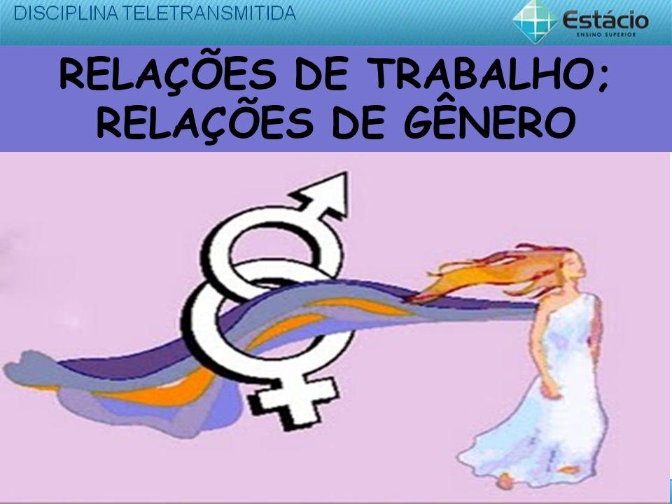 RELAÇÕES DE TRABALHO; RELAÇÕES DE GÊNERO