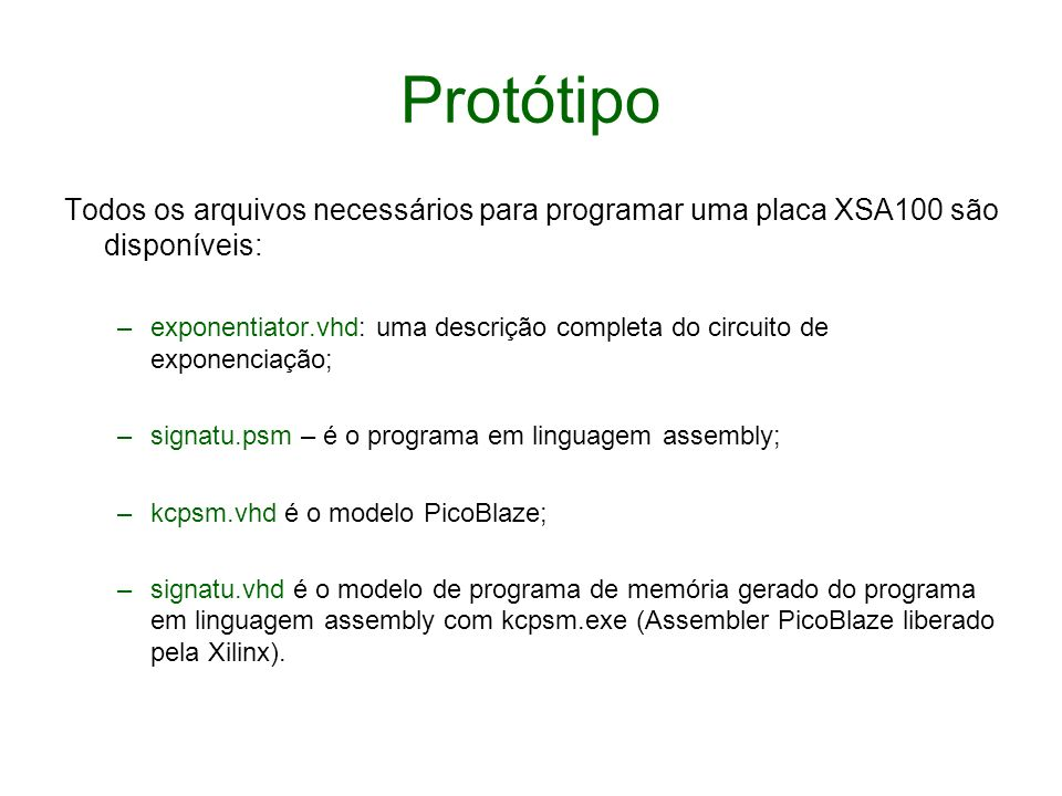 ProtótipoTodos os arquivos necessários para programar uma placa XSA100 são disponíveis: