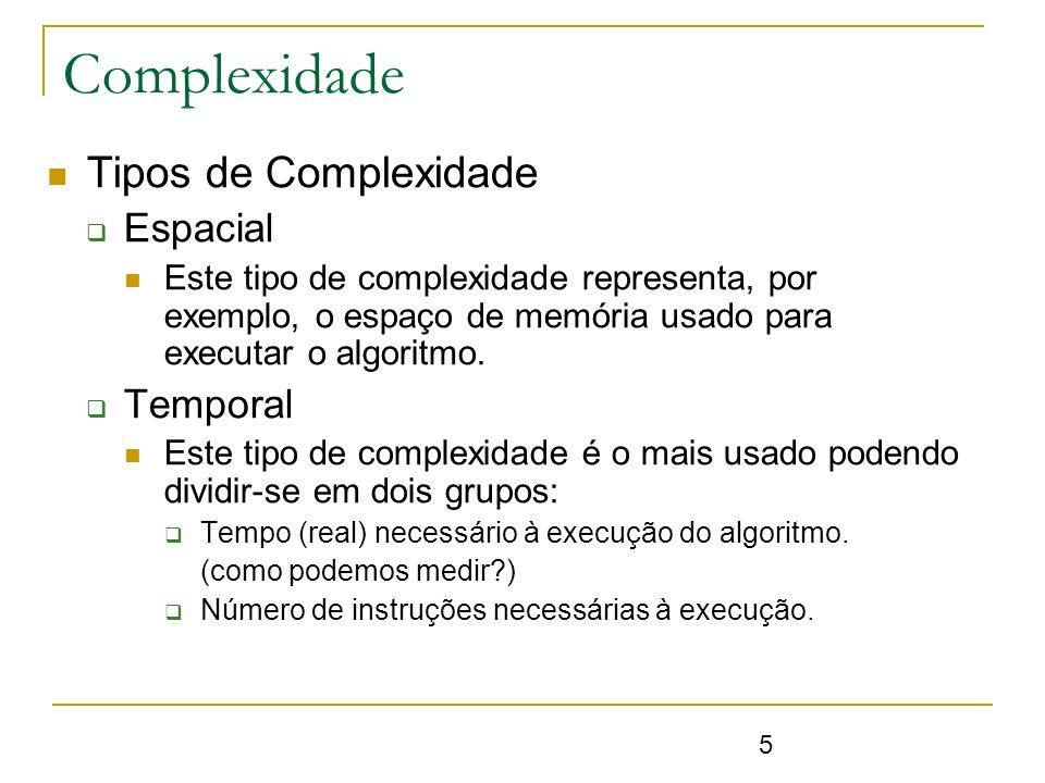 Complexidade Tipos de Complexidade Espacial Temporal