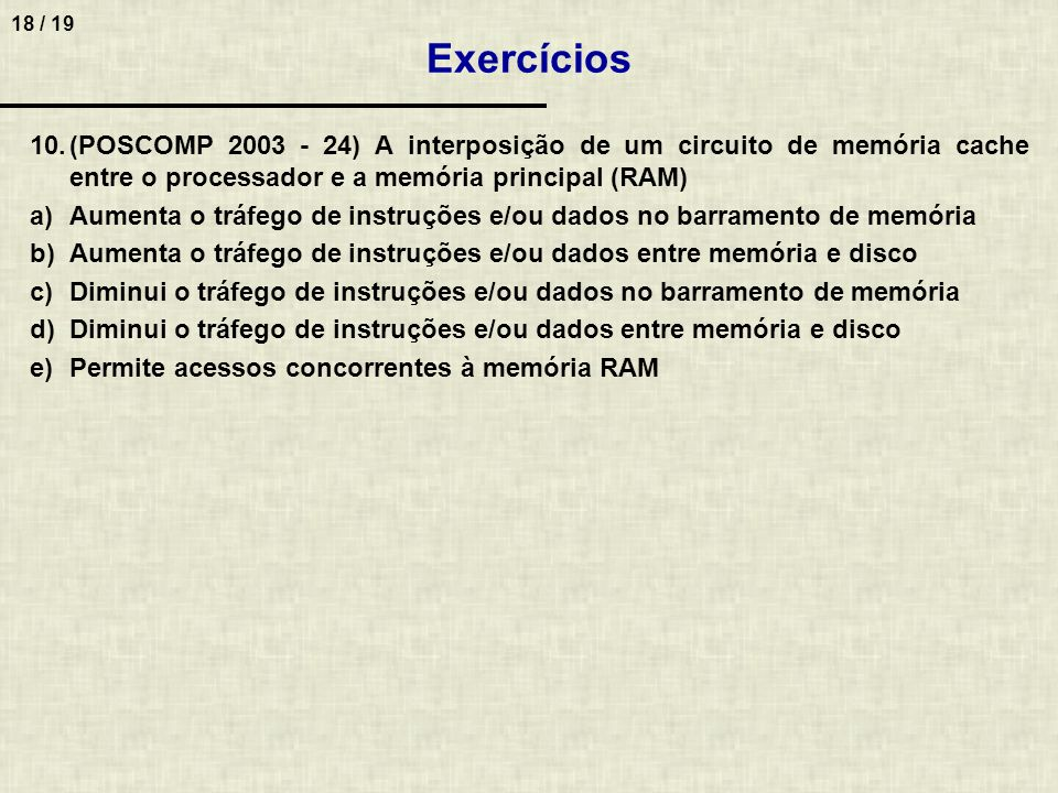 Exercícios(POSCOMP 2003 - 24) A interposição de um circuito de memória cache entre o processador e a memória principal (RAM)