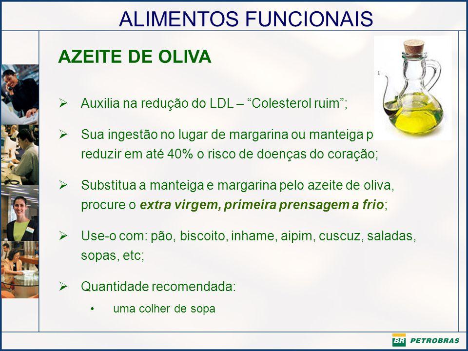AZEITE DE OLIVA Auxilia na redução do LDL – Colesterol ruim ;