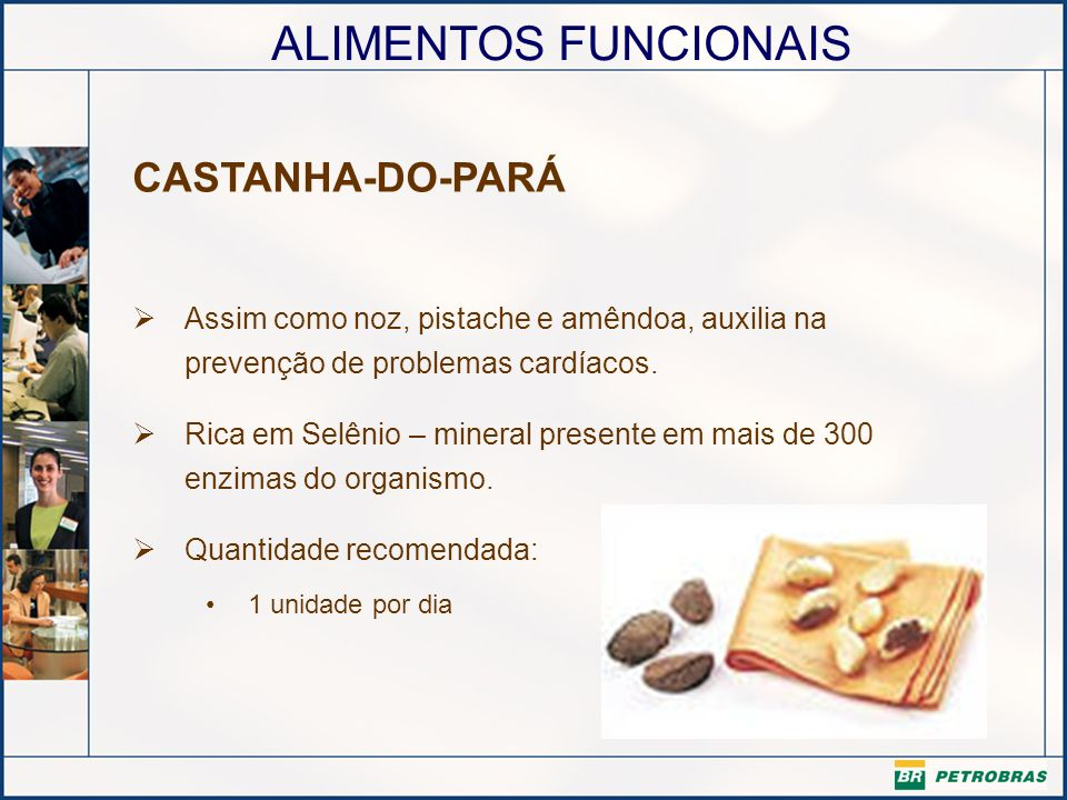 CASTANHA-DO-PARÁ Assim como noz, pistache e amêndoa, auxilia na prevenção de problemas cardíacos.