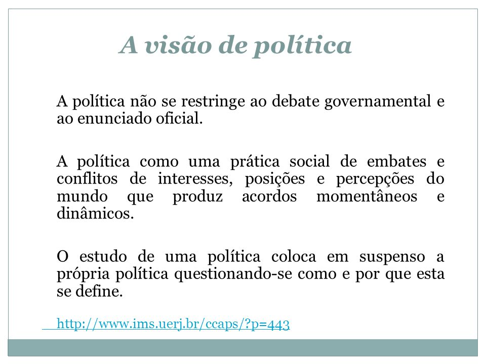 A visão de política A política não se restringe ao debate governamental e ao enunciado oficial.