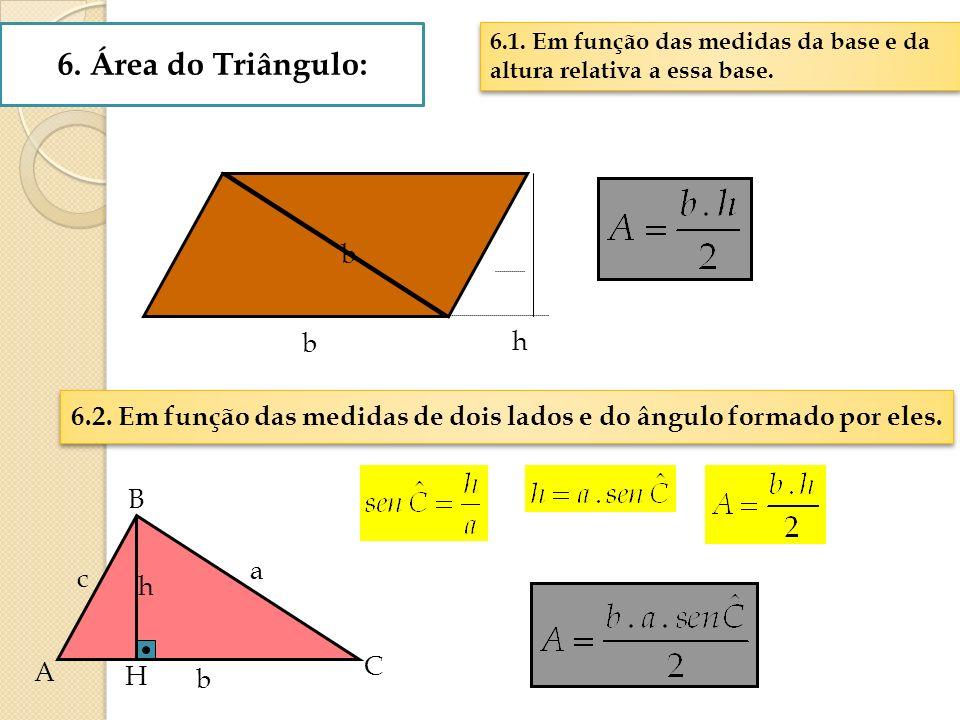 6. Área do Triângulo: 6.1. Em função das medidas da base e da altura relativa a essa base. b. b. h.