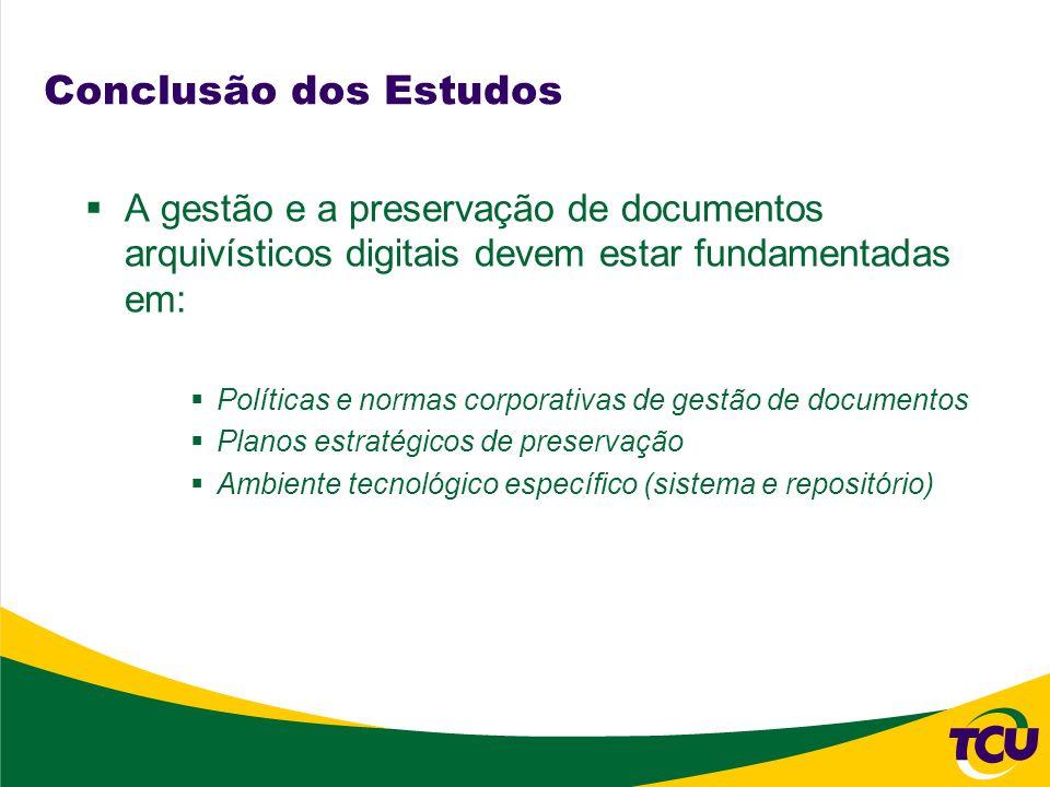 Conclusão dos EstudosA gestão e a preservação de documentos arquivísticos digitais devem estar fundamentadas em: