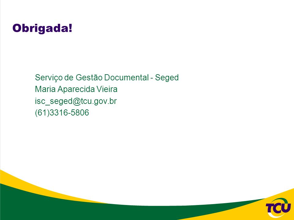 Obrigada! Serviço de Gestão Documental - Seged Maria Aparecida Vieira