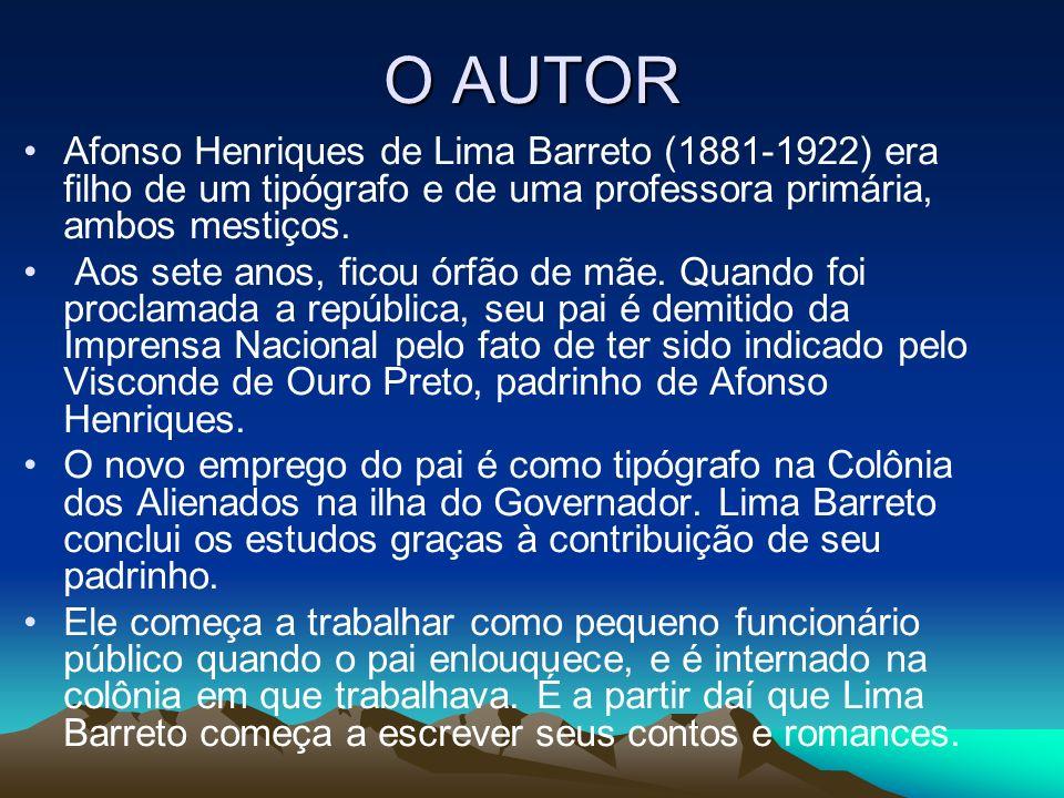 O AUTOR Afonso Henriques de Lima Barreto (1881-1922) era filho de um tipógrafo e de uma professora primária, ambos mestiços.
