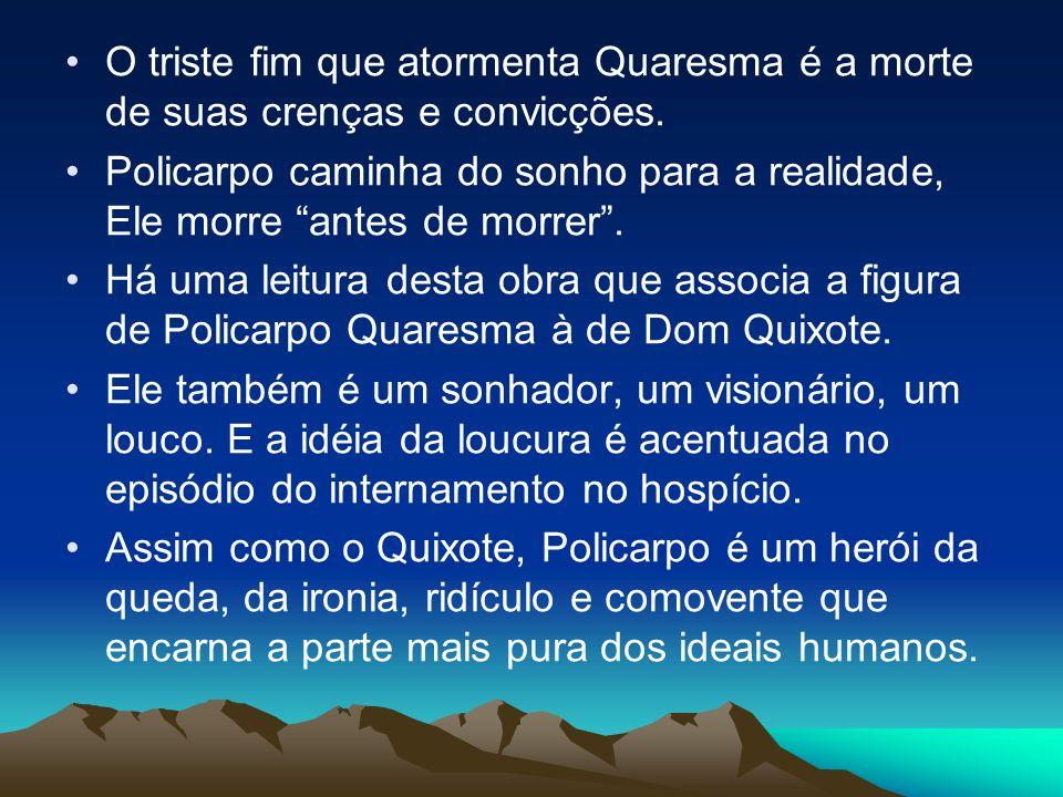 O triste fim que atormenta Quaresma é a morte de suas crenças e convicções.