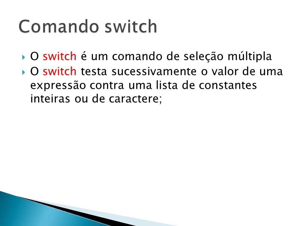 Comando switch O switch é um comando de seleção múltipla