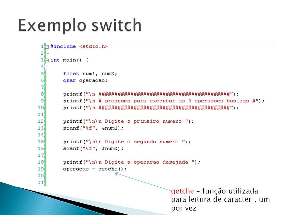 Exemplo switch getche – função utilizada para leitura de caracter , um por vez