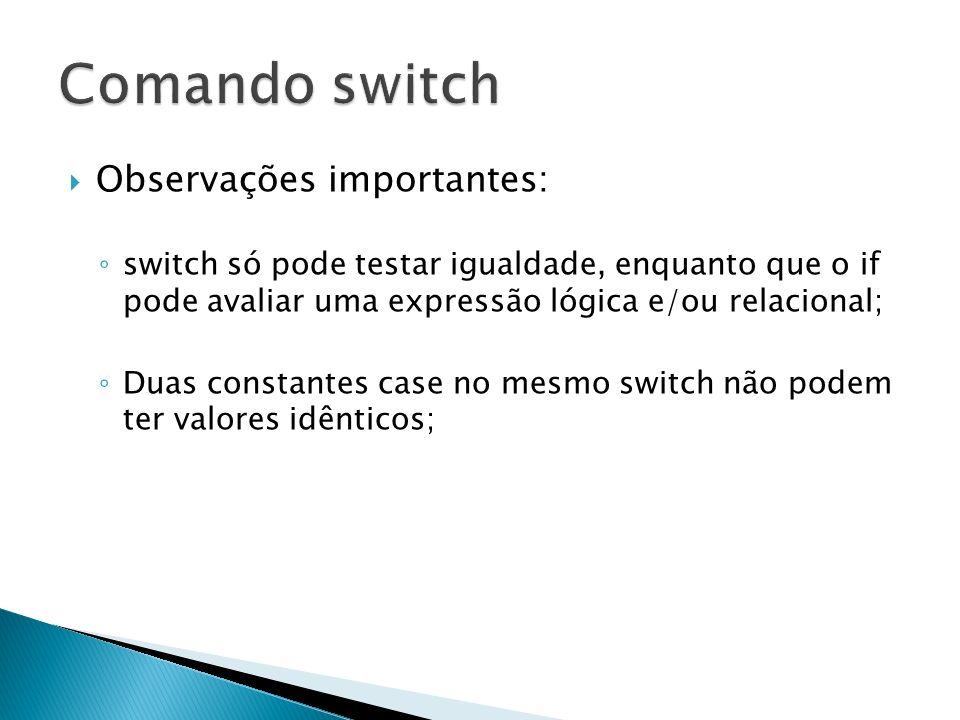 Comando switch Observações importantes: