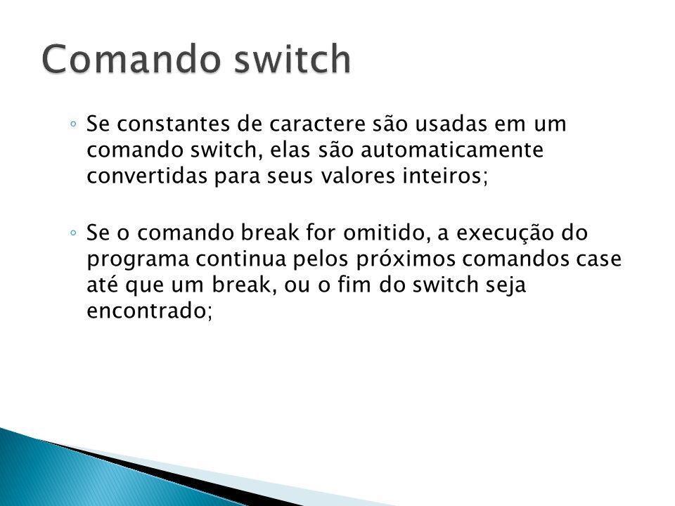 Comando switch Se constantes de caractere são usadas em um comando switch, elas são automaticamente convertidas para seus valores inteiros;