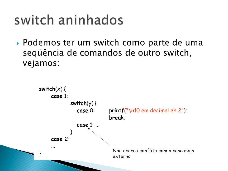 switch aninhados Podemos ter um switch como parte de uma seqüência de comandos de outro switch, vejamos: