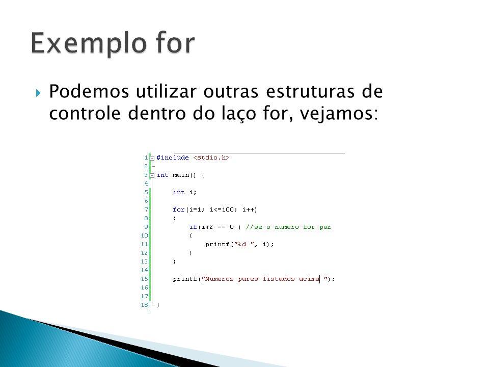 Exemplo for Podemos utilizar outras estruturas de controle dentro do laço for, vejamos: