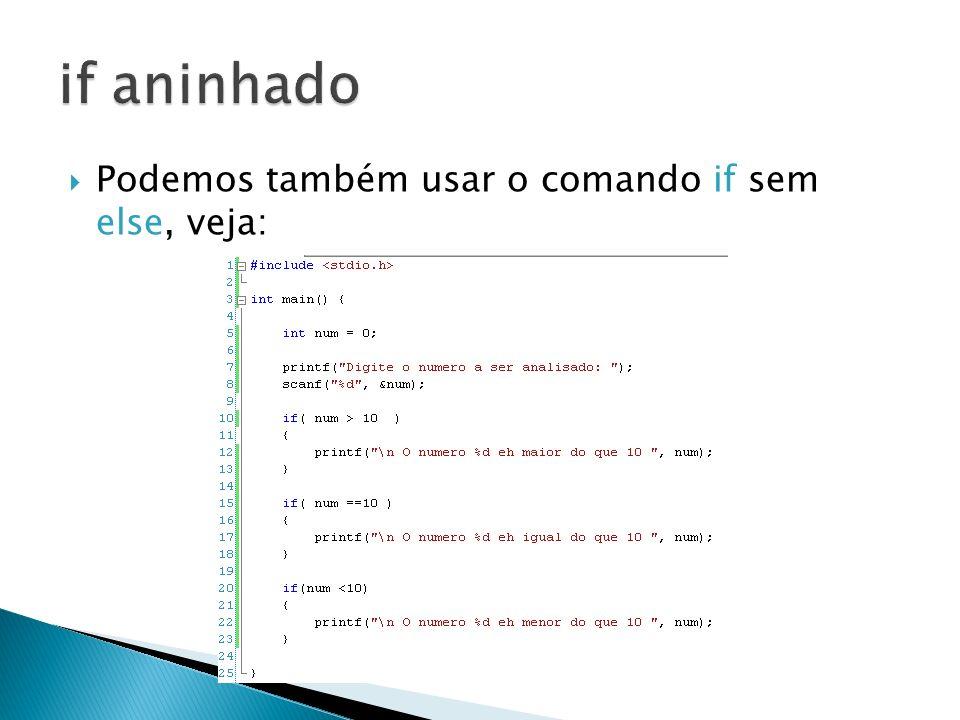 if aninhado Podemos também usar o comando if sem else, veja: