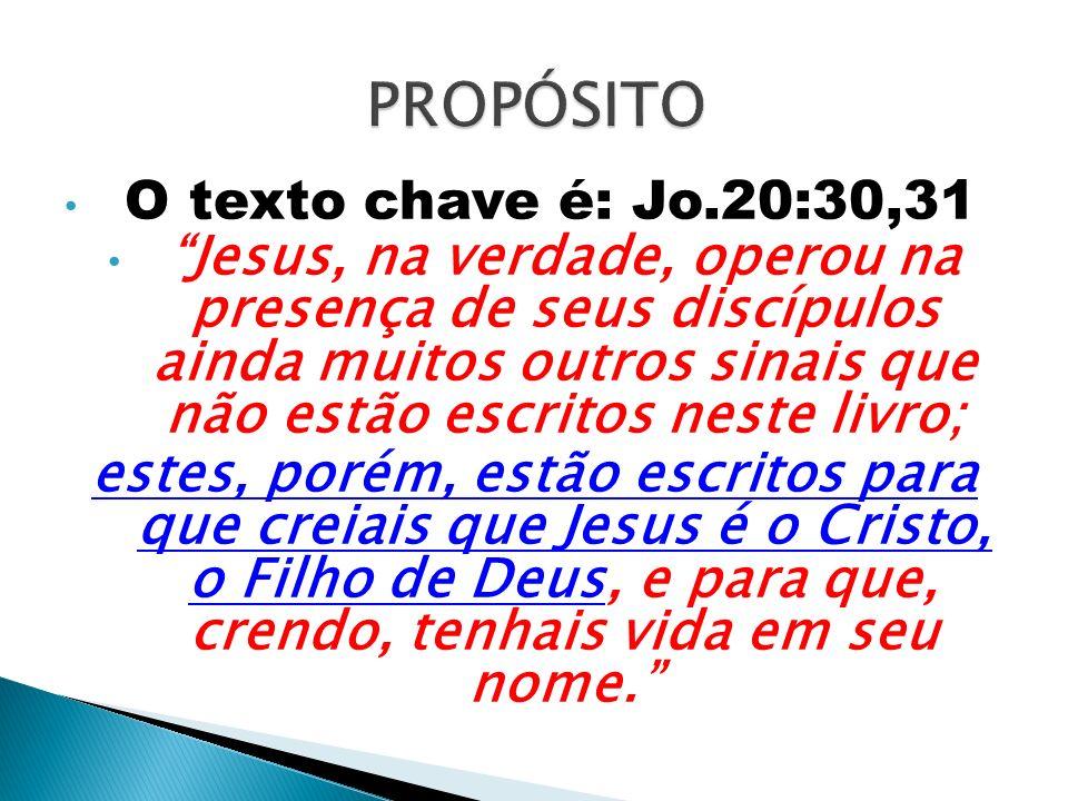PROPÓSITO O texto chave é: Jo.20:30,31