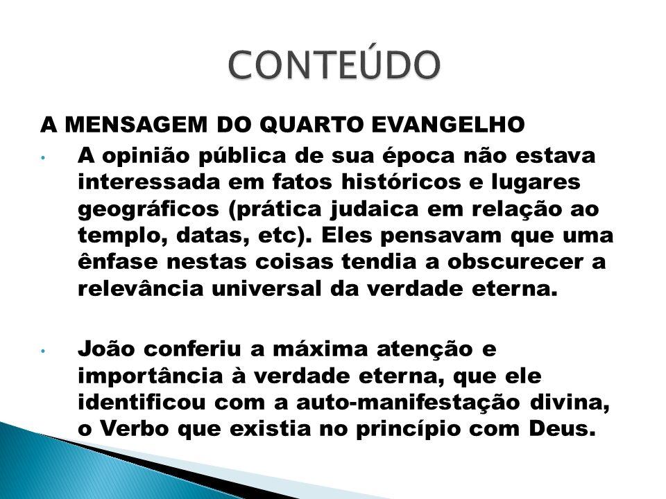 CONTEÚDO A MENSAGEM DO QUARTO EVANGELHO
