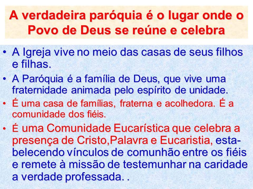 A verdadeira paróquia é o lugar onde o Povo de Deus se reúne e celebra