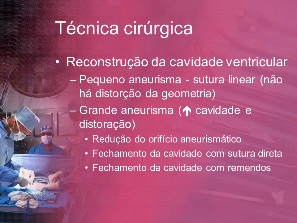 Técnica cirúrgica Reconstrução da cavidade ventricular